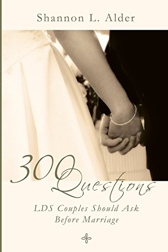 300 Questions LDS Couples Should Ask Before: Shannon L. Alder
