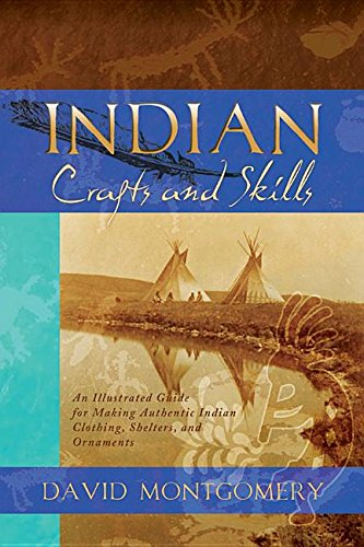 Indian Crafts and Skills: Montgomery, David R.