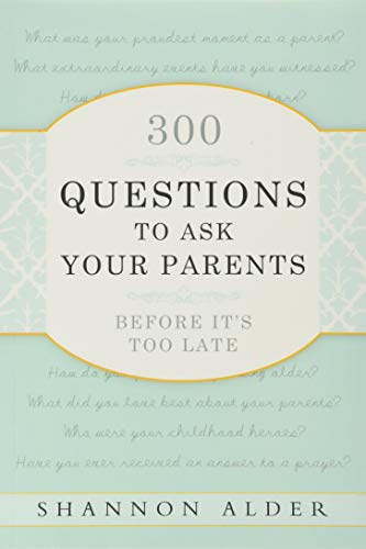 300 Questions to Ask Your Parents Before: Shannon L Alder