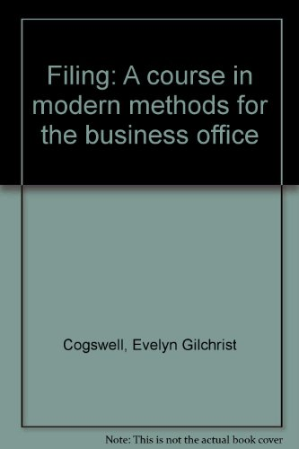 Filing: A course in modern methods for the business office: Evelyn Gilchrist Cogswell