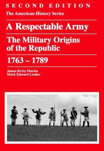 9780882952390: A Respectable Army: The Military Origins of the Republic, 1763 - 1789