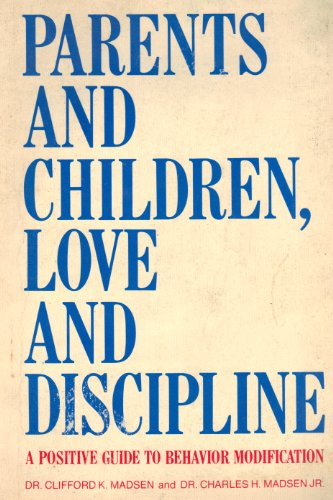 Parents and Children, Love and Discipline : Charles H. Madsen;