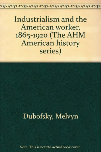 9780882957265: Industrialism and the American worker, 1865-1920 (The AHM American history series)