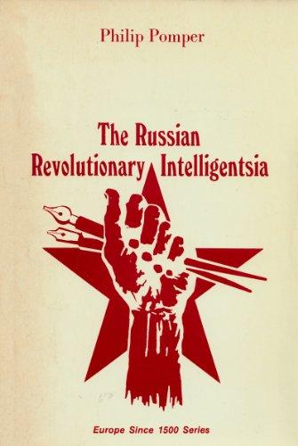 Russian Revolutionary Intelligentsia (Europe since 1500 series): Philip Pomper