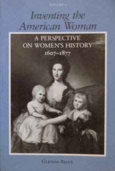 9780882958378: 001: Inventing the American Woman: A Perspective on Women's History : 1607-1877