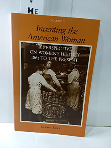 9780882958385: Inventing the American Woman: A Perspective on Women's History : 1865 to the Present