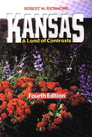 Kansas: A Land of Contrasts, 4th Edition Format: Hardcover: Robert W. Richmond