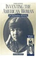 INVENTING THE AMERICAN WOMAN,An Inclusive History.Volume 1: RILEY,Glenda