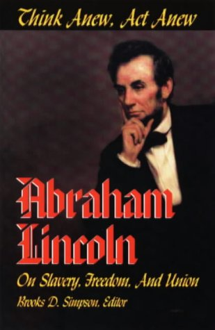 9780882959757: Think Anew, Act Anew: Abraham Lincoln on Slavery, Freedom, and Union