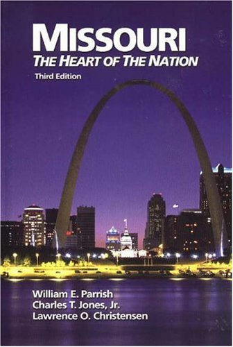 Missouri: The Heart of The Nation: Parrish, William E.; Jones Jr., Charles T.; Christensen, ...