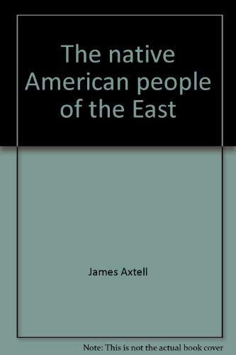The native American people of the East (The American people): James Axtell