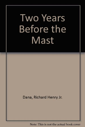 Two Years Before the Mast: Dana, Richard Henry Jr.