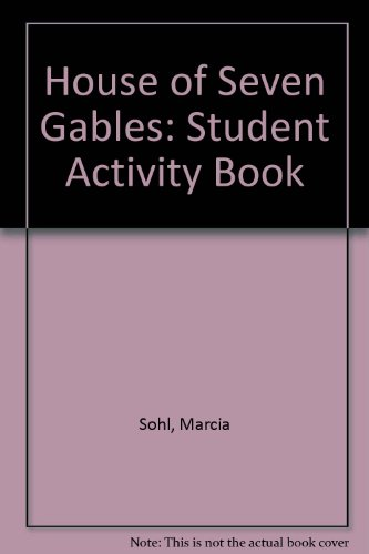House of Seven Gables: Student Activity Book: Marcia Sohl, Gerald Dackerman