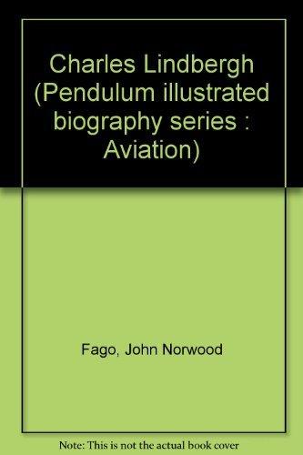 Charles Lindbergh (Pendulum illustrated biography series : Aviation): John Norwood Fago