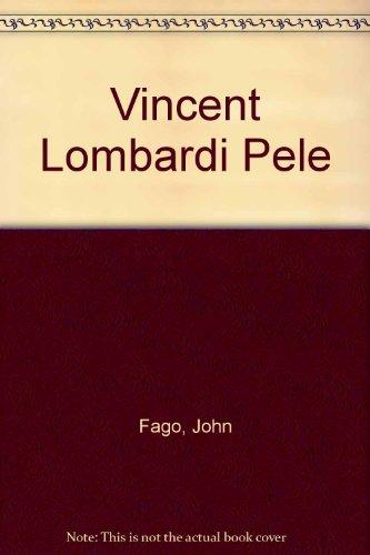 Vincent Lombardi Pele (Pendulum illustrated biography series : Sports): Fago, John