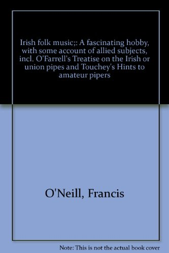 9780883054925: Irish folk music;: A fascinating hobby, with some account of allied subjects, incl. O'Farrell's Treatise on the Irish or union pipes and Touchey's Hints to amateur pipers