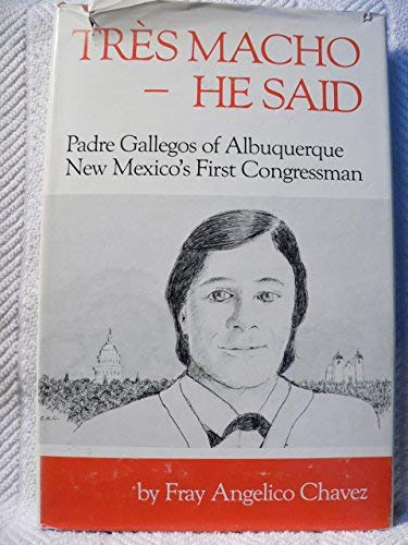 Tres Macho--He Said: Padre Gallegos of Albuquerque,: Fray Angelico Chavez