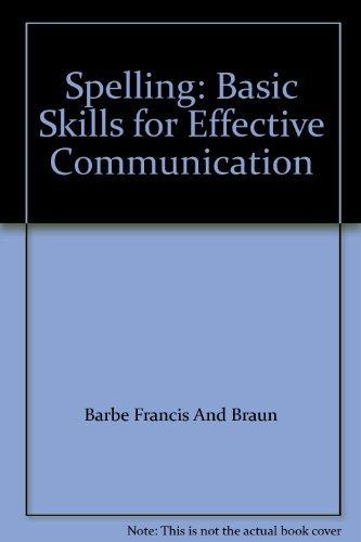 Spelling : Basic Skills for Effective Communication: Barbe, Walter B.;