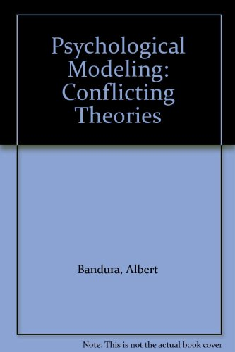 Psychological Modeling: Conflicting Theories: Bandura, Albert