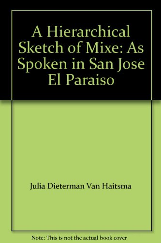 A Hierarchical Sketch of Mixe: As Spoken in San Jose El Paraiso: Haitsma, Julia Dieterman Van; ...