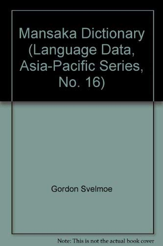 Mansaka Dictionary (Language Data Asia-Pacific Series, 16): Svelmoe, Gordon & Svelmoe, Thelma