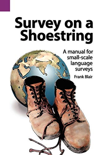 Survey on a Shoestring: A Manual for Small-Scale Language Surveys (SIL International and the University of Texas at Arlington Publications in Linguistics, vol. 96) (0883126443) by Blair, Frank