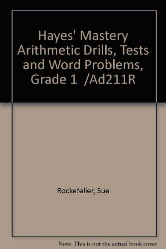 Hayes' Mastery Arithmetic Drills, Tests and Word Problems, Grade 1 /Ad211R: Sue ...