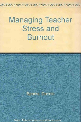 Managing Teacher Stress and Burnout: Sparks, Dennis