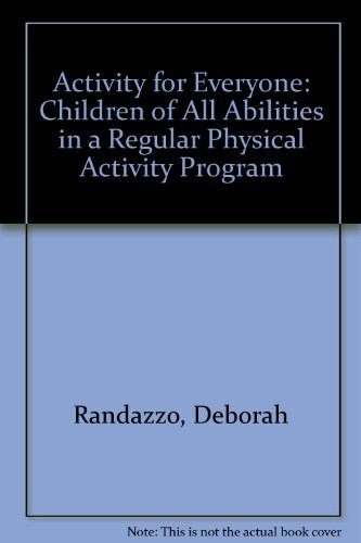 Activity for Everyone: Children of All Abilities in a Regular Physical Activity Program: Randazzo, ...
