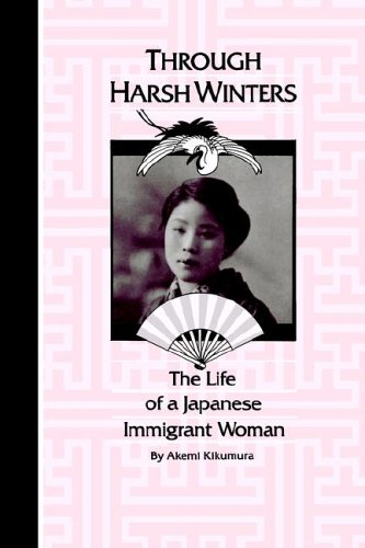 THROUGH HARSH WINTERS : The Life of a Japanese Immigrant Woman
