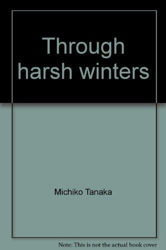 Through Harsh Winters: The Life of a Japanese Immigrant Woman: Tanaka, Michiko;Kikumura-Yano, Akemi