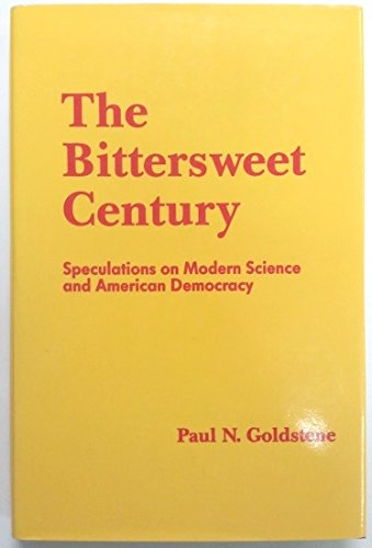 The Bittersweet Century: Speculations on Modern Science and American Democracy.: Goldstene, Paul