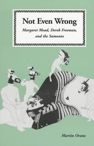 Not Even Wrong: Margaret Mead, Derek Freeman, and the Samoans (CHANDLER AND SHARP PUBLICATIONS IN...
