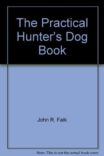 Practical Hunters Dog Book: Falk, John R
