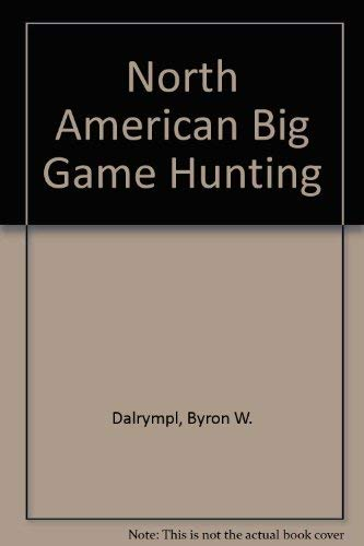 North American Big Game Hunting (0883170582) by Dalrymple, Byron W.