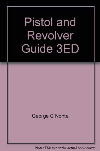Pistol & Revolver Guide: Third Edition: George C. Nonte,