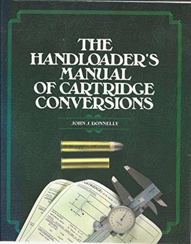 The Handloader's Manual of Cartridge Conversions: Donnelly, John J.