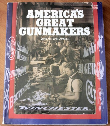 9780883171622: America's Great Gunmakers: The World's Standard Firearms Reference Book