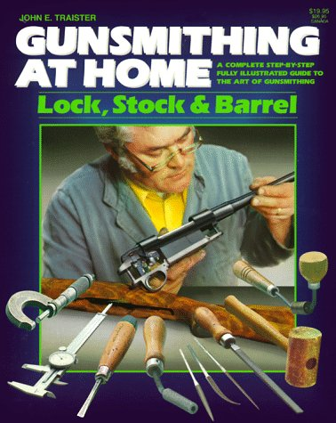 9780883171905: Gunsmithing at Home: Lock, Stock & Barrel- A Complete Step-by-Step Fully Illustrated Guide to the Art of Gunsmithing, 2nd Edition