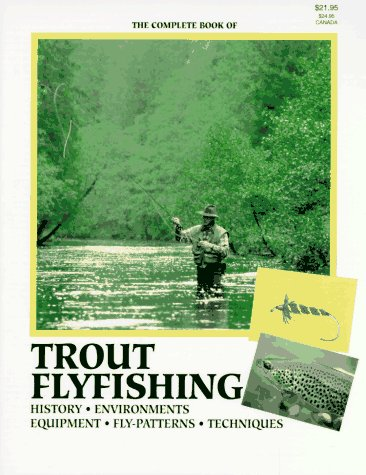 The Complete Book of Trout Flyfishing: History - Environments - Equipment - Fly-Patterns - Techni...