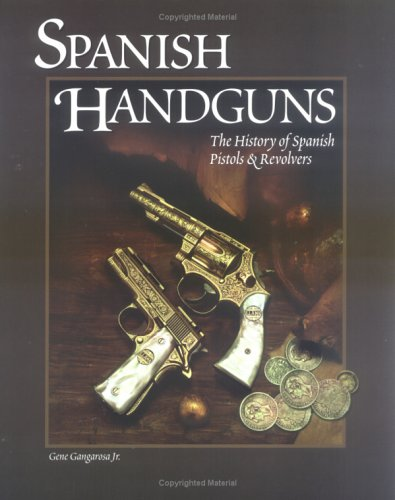 9780883172230: Spanish Handguns: The History of Spanish Pistols & Revolvers
