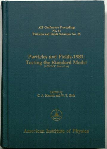 PARTICLES AND FIELDS - 1981: TESTING THE STANDARD MODEL, AIP NO. 81: Heusch C A, Kirk W T