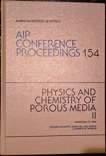 Physics and Chemistry of Porous Media II: Ridgefield, CT, 1986 (AIP Conference Proceedings: No. 154...