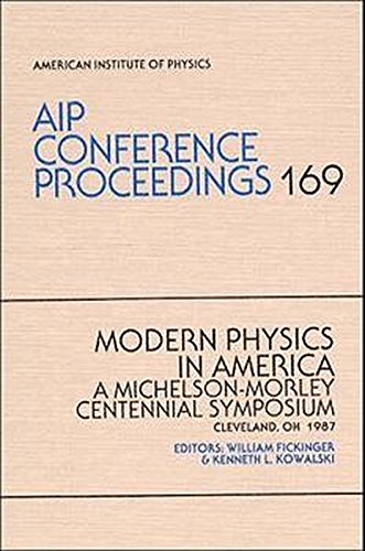 Modern Physics in America: A Michelson-Morley Centennial: William Fickinger