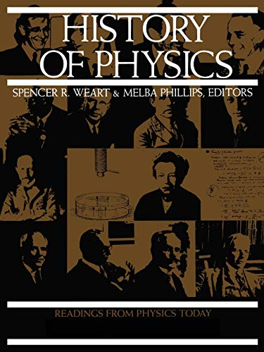 History of Physics.: Weart, Spencer ; Phillips, Melba [Eds]