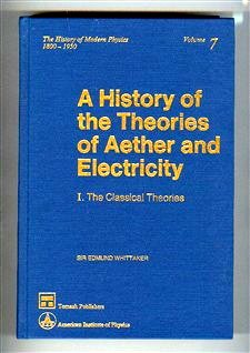 A History of the Theories of Aether and Electricity: Part I, the Classical Theories & Part II, ...
