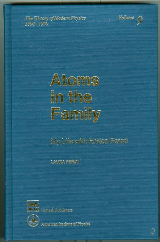 9780883185247: Atoms in the Family: My Life With Enrico Fermi (History of Modern Physics, 1800-1950, Vol 9)