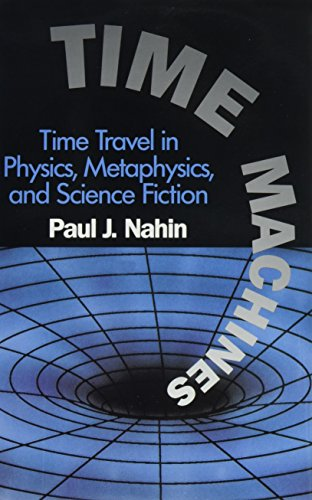 Time Machines: Time Travel in Physics, Metaphysics, and Science Fiction: Nahin, Paul J.