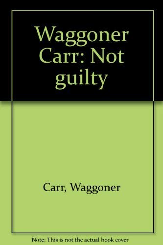 Waggoner Carr : Not Guilty: Waggoner with Keever, Jack Carr