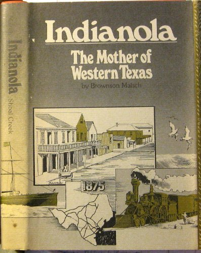 Indianola: The Mother of Western Texas: Malsch, Brownson
